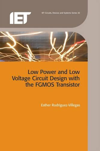 Low Power and Low Voltage Circuit Design with the FGMOS Transistor - Materials, Circuits and Devices (Hardback)
