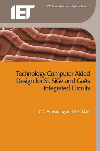 Technology Computer Aided Design for Si, SiGe and GaAs Integrated Circuits - Materials, Circuits and Devices (Paperback)