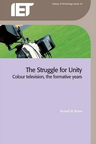 The Struggle for Unity: Colour television, the formative years - History and Management of Technology (Paperback)