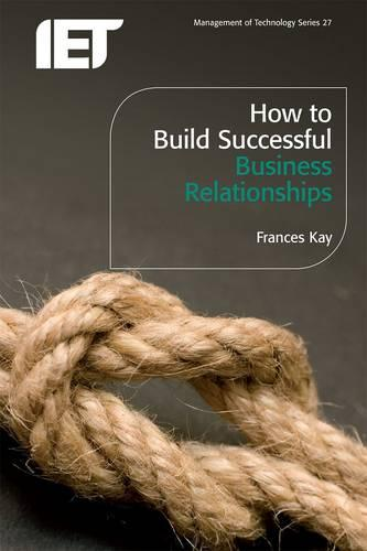 How to Build Successful Business Relationships - History and Management of Technology (Paperback)