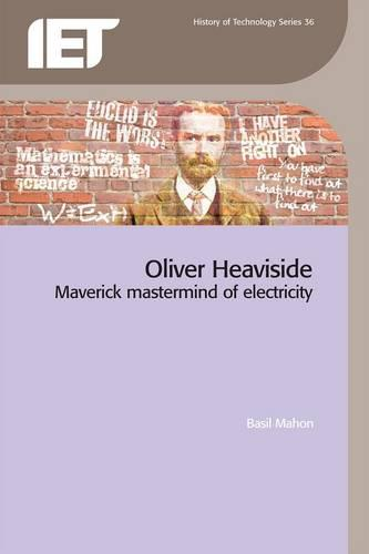 Oliver Heaviside: Maverick Mastermind of Electricity - History and Management of Technology (Paperback)