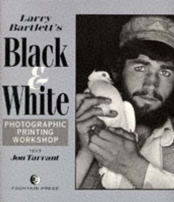 Larry Bartlett's Black and White Photographic Printing Workshop (Paperback)