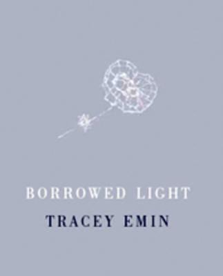 Tracey Emin: Borrowed Light (Hardback)