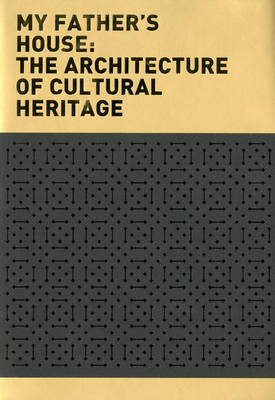 My Father's House: The Architecture of Cultural Heritage (Paperback)