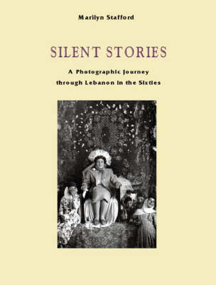 Silent Stories: A Photographic Journey Through Lebanon in the Sixties (Hardback)