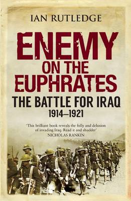 Enemy on the Euphrates: The Battle for Iraq, 1914-1921 (Paperback)