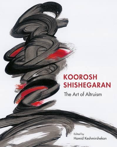 Koorosh Shishegaran: The Art of Altruism 2017 (Hardback)