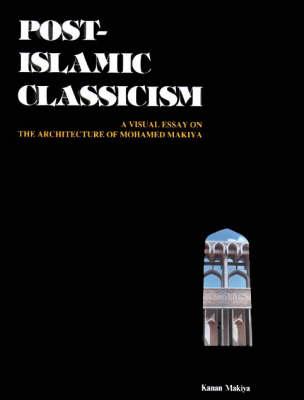 Post-Islamic Classicism: A Visual Essay on the Architecture of Mohamed Makiya (Hardback)