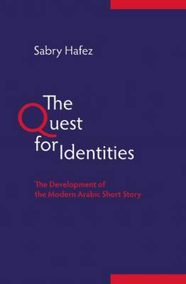 The Quest for Identities: The Development of the Modern Arabic Short Story (Hardback)