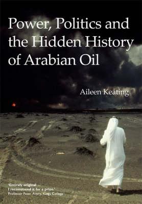 Power, Politics and the Hidden History of Arabian Oil (Hardback)