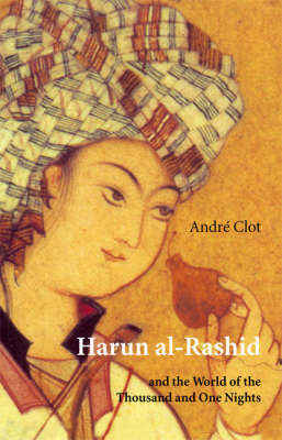 Harun Al-Rashid: and the World of the Thousand and One Nights (Paperback)