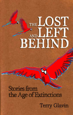 The Lost and Left Behind: Stories from the Age of Extinctions (Hardback)