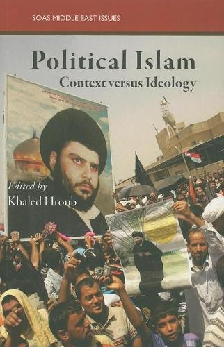 Political Islam: Ideology and Practice - SOAS Middle East Issues S. (Paperback)