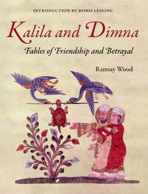Kalila and Dimna: (From the Panchatantra, Jatakas, Bidpai, Kalilah and Dimna and Lights of Canopus) - Fables of Friendship and Betrayal (Paperback)