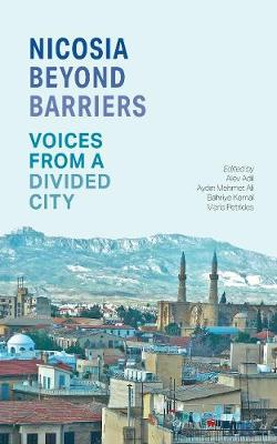 Nicosia Beyond Barriers: Voices from a Divided City (Paperback)