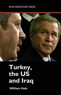 Turkey, the US and Iraq - SOAS Middle East Issues S. (Paperback)