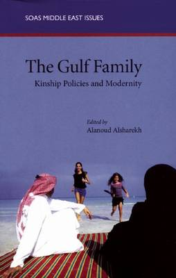 The Gulf Family: Kinship Policies and Modernity - SOAS Middle East Issues S. (Paperback)