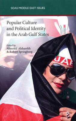 Popular Culture and Political Identity in the Arab Gulf States - SOAS Middle East Issues S. (Paperback)