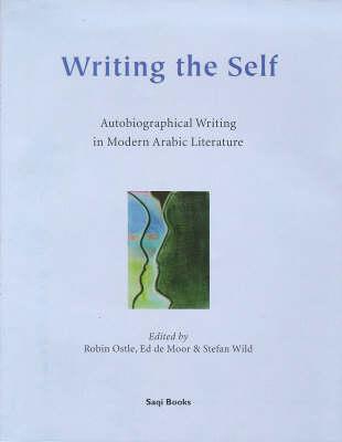 Writing the Self: Autobiographical Writing in Modern Arabic Literature (Hardback)