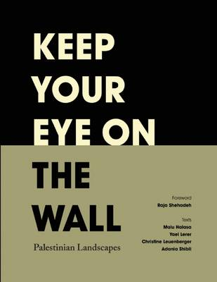 Keep Your Eye on the Wall: Palestinian Landscapes (Hardback)