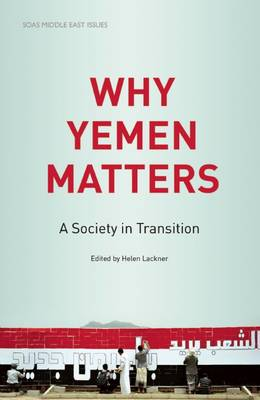 Why Yemen Matters: A Society in Transition - SOAS Middle East Issues S. (Paperback)