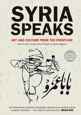 Syria Speaks: Art and Culture from the Frontline (Paperback)