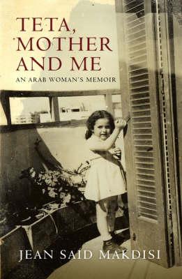 Teta, Mother and Me: An Arab Womans' Memoir (Hardback)