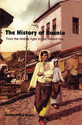 The History of Bosnia: From the Middle Ages to the Present Day (Hardback)