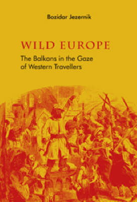 Wild Europe: The Balkans through the Gaze of Western Travellers (Paperback)