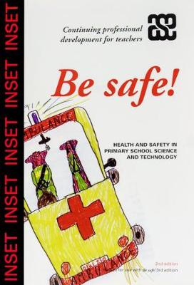 Be Safe! INSET Pack: Health and Safetly in Primary School Science and Technology (Paperback)