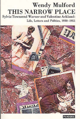This Narrow Place: Sylvia Townsend Warner and Valentine Ackland - Life, Letters and Politics (Paperback)