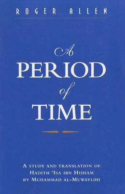 A Period of Time: A Study of Muhannad Al-Muwylili's Hadith Isa Ibn Hisham - St. Antony's Middle East Monographs No. 27 (Paperback)
