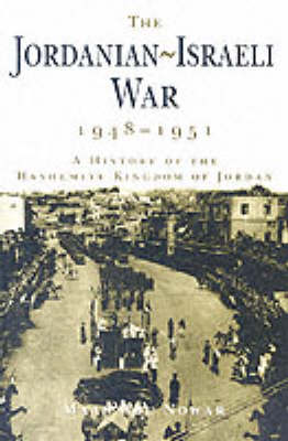 The Jordanian-Israeli War, 1948-1951: A History of the Hashmite Kingdom of Jordan (Hardback)