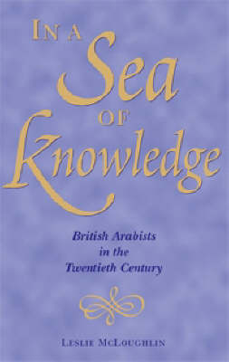 In a Sea of Knowledge: British Arabists in the 20th Century (Hardback)