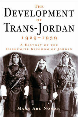 The Development of Trans-Jordan 1929-1939: A History of the Hashemite Kingdom of Jordan (Hardback)