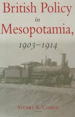 British Policy in Mesopotamia, 1903-1914 - St. Antony's Middle East Monographs No. 5 (Paperback)