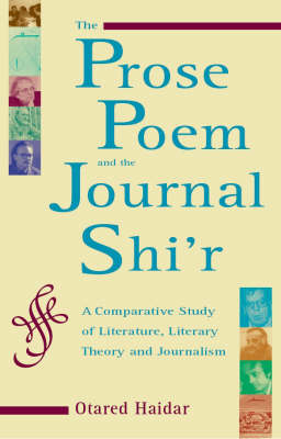 The Prose Poem and the Journal Shi'r: A Comparative Study of Literature, Literary Theory and Journalism (Hardback)