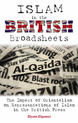 Islam in the British Broadsheets: The Impact of Orientalism on Representations of Islam in the British Press (Hardback)