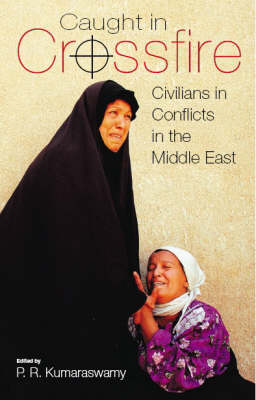 Caught in Crossfire: Civilians in Conflicts in the Middle East - Durham Middle East Studies (Paperback)