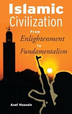 Islamic Civilization: From Enlightenment to Fundamentalism (Paperback)