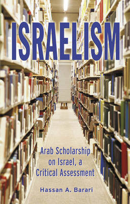 Israelism: Arab Scholarship on Israel, a Critical Assessment (Hardback)