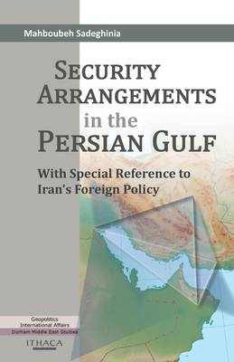 Security Arrangements in the Persian Gulf: With Special Reference to Iran's Foreign Policy - Durham Middle East Studies No. 15 (Hardback)