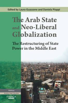The Arab State and Neo-liberal Globalization: The Restructuring of State Power in the Middle East (Paperback)
