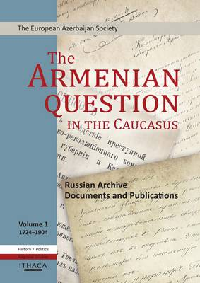 The Armenian Question in the Caucasus: v. 1: Russian Archive Documents and Publications (Hardback)