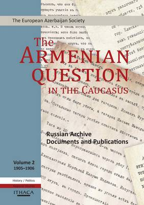 The Armenian Question in the Caucasus: v. 2: Russian Archive Documents and Publications (Hardback)