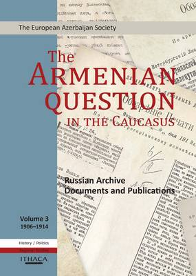 The Armenian Question in the Caucasus: v. 3: Russian Archive Documents and Publications (Hardback)