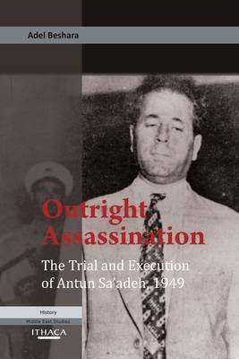 Outright Assassination: The Trial and Execution of Antun Sa'adeh, 1949 (Paperback)