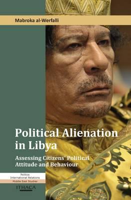 Political Alienation in Libya: Assessing Citizens' Political Attitude and Behaviour (Paperback)