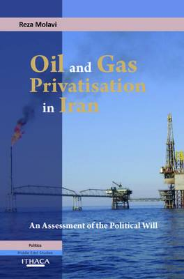 Oil and Gas Privatization in Iran: an Assessment of the Political Will - Durham Middle East Monographs S. (Paperback)