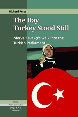 The Day Turkey Stood Still: Merve Kavakci's Walk into the Turkish Parliament (Hardback)